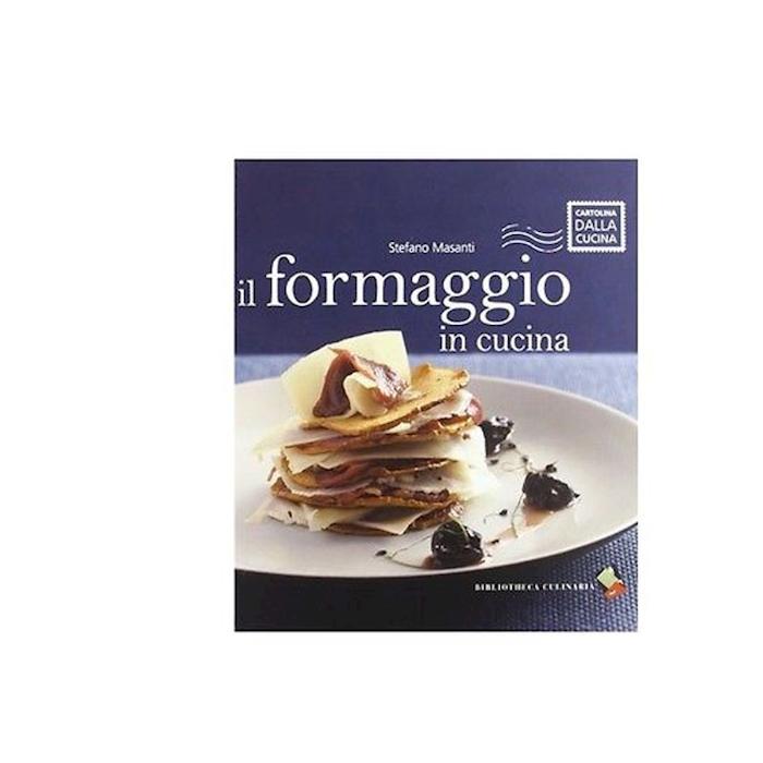 Il formaggio in cucina di Stefano Masanti