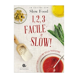 1, 2, 3 Facile e Slow - In cucina con Slow Food