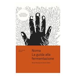 Noma, la guida alla fermentazione di René Redzepi e David Zilber